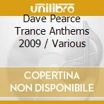 DAVE PEARCE TRANCE ANTHEMS 2009 cd musicale di Artisti Vari