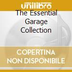 THE ESSENTIAL GARAGE COLLECTION           cd musicale di Artisti Vari