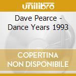 DAVE PEARCE DANCE YEARS 1993 cd musicale di ARTISTI VARI