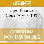 DAVE PEARCE DANCE YEARS 1997 cd musicale di ARTISTI VARI