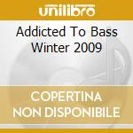 Addicted To Bass Winter 2009 cd musicale di ARTISTI VARI