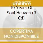 10th years of soul heaven 3cd cd musicale di ARTISTI VARI