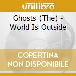 THE WORLD IS OUTSIDE cd musicale di GHOSTS