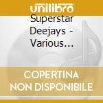 Superstar deejays cd musicale di Artisti Vari