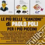 Paolo Poli - Le Piu' Belle Canzoni Di Paolo Poli Per I Piu' Piccini cd musicale di Paolo Poli