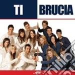 Amici - Ti Brucia cd musicale di AMICI - edizione 2008