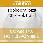 Toolroom ibiza 2012 vol.1 3cd cd musicale di Artisti Vari