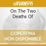 ON THE TWO DEATHS OF cd musicale di PAIN OF SALVATION