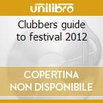 Clubbers guide to festival 2012 cd musicale di Artisti Vari