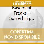 Basement Freaks - Something Freaky cd musicale di Freaks Basement