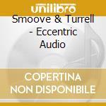 Eccentric audio cd musicale di Smoove + turrell