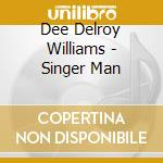 Dee delroy williams-singer man cd cd musicale di Dee delroy williams