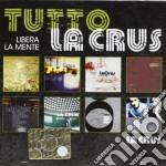 Tutto la crus - libera la mente cd musicale di Crus La