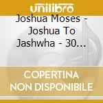 Joshua to jashwha - 30 years in the wild cd musicale di Moses Joshua