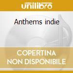 Anthems indie cd musicale di Artisti Vari
