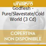 PURE/SLAVESTATE/COLD WORLD cd musicale di GODFLESH