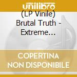 (LP VINILE) Extreme conditions demand extreme lp vinile di Truth Brutal