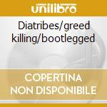 Diatribes/greed killing/bootlegged cd musicale di Death Napalm