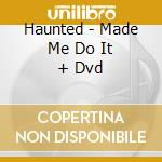 MADE ME DO IT (CD + DVD) cd musicale di The Haunted