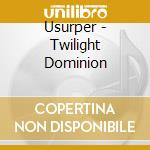 TWILIGHT DOMINION cd musicale di USURPER