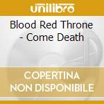 CD - BLOOD RED THRONE - COME DEATH cd musicale di BLOOD RED THRONE