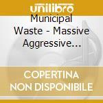 MASSIVE AGGRESSIVE-LTD BOX                cd musicale di Waste Municipal