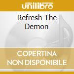REFRESH THE DEMON                         cd musicale di ANNIHILATOR