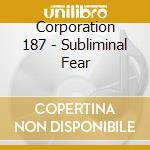 Corporation 187 - Subliminal Fear cd musicale di Corporation 187