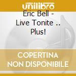 LIVE TONITE ...PLUS! cd musicale di BELL ERIC