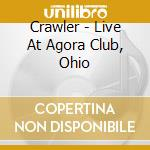 LIVE AT AGORA CLUB, OHIO cd musicale di CRAWLER
