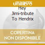 HEY JIMI-TRIBUTE TO HENDRIX cd musicale di MILES BUDDY