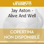 ALIVE AND WELL cd musicale di ASTON JAY
