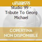 A tribute to george michael cd musicale di Studio 99
