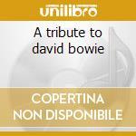 A tribute to david bowie cd musicale di Studio 99