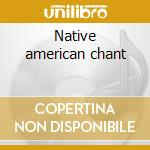 Native american chant cd musicale di American Native