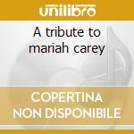 A tribute to mariah carey cd musicale di Studio 99