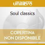 Soul classics cd musicale di Artisti Vari