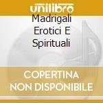 MADRIGALI EROTICI E SPIRITUALI cd musicale di Claudio Monteverdi