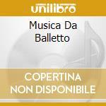 MUSICA DA BALLETTO cd musicale di Falla emanuel de