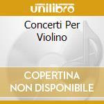 CONCERTI PER VIOLINO cd musicale di Giuseppe Tartini