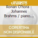 Ronan O'hora - Brahms/piano Sonata No 3 cd musicale di Johannes Brahms