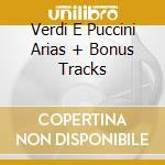 VERDI E PUCCINI ARIAS + BONUS TRACKS cd musicale