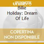 BILLIE HOLIDAY: DREAM OF LIFE cd musicale di Artisti Vari