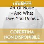 Art Of Noise - And What Have You Done With My Body  God cd musicale di ART OF NOISE