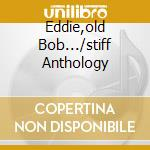 EDDIE,OLD BOB.../STIFF ANTHOLOGY cd musicale di TENPOLE TUDOR