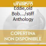 EDDIE,OLD BOB.../STIFF ANTHOLOGY cd musicale di TENPOLE TUDOR