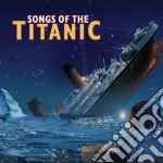 Songs of the titanic cd musicale di Miscellanee