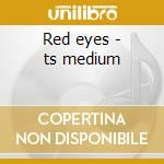 Red eyes - ts medium cd musicale