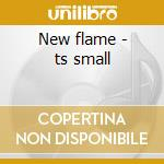 New flame - ts small cd musicale