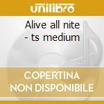 Alive all nite - ts medium cd musicale